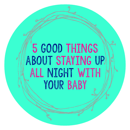 5 Good Things About Staying Up All Night With a Newborn