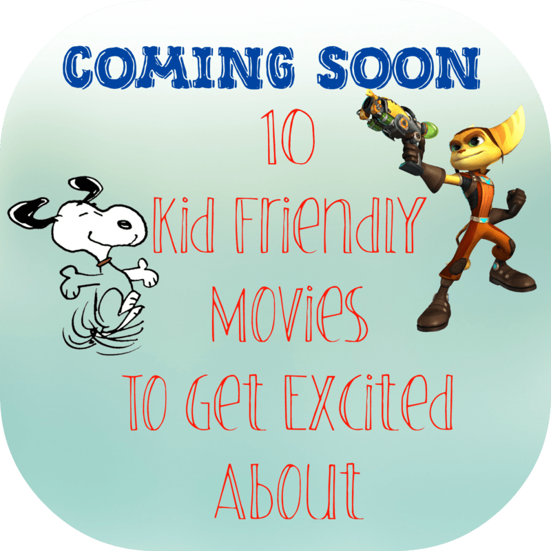 Coming Soon: 10 Kid Friendly Movies to Get Excited About