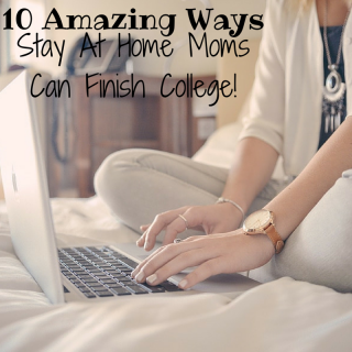 10 Amazing Ways Stay Home Moms Can Finish College