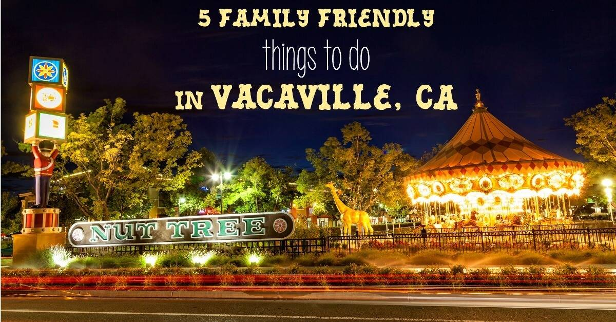 5 Family Friendly Things to do in Vacaville, California