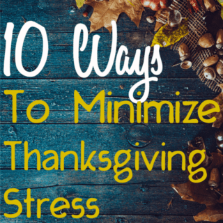 10 Ways to Minimize Stress During Thanksgiving