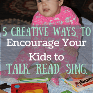 5 Creative Ways to Encourage Your Kids to Talk. Read. Sing.