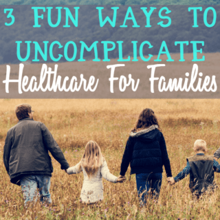 3 Fun Ways To Uncomplicate Healthcare For Families