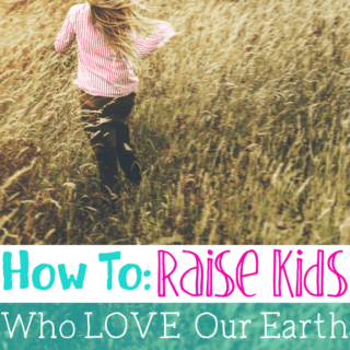 How to Raise Kids Who Love Our Earth