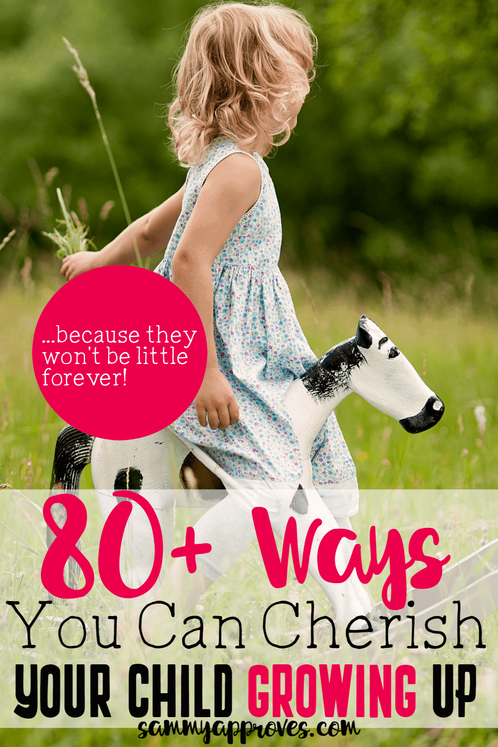 80+ Ways You Can Cherish Your Child Growing Up... Because They Won't Be Little Forever
