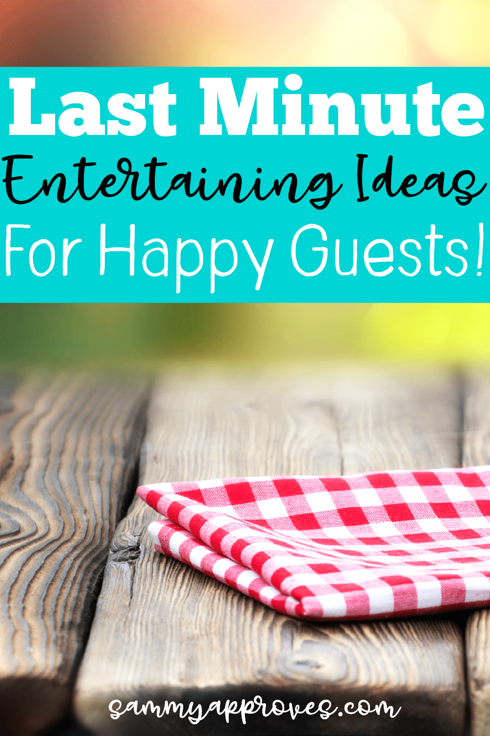 Last Minute Entertaining Ideas for Happy Guests! - Plan Without Stress