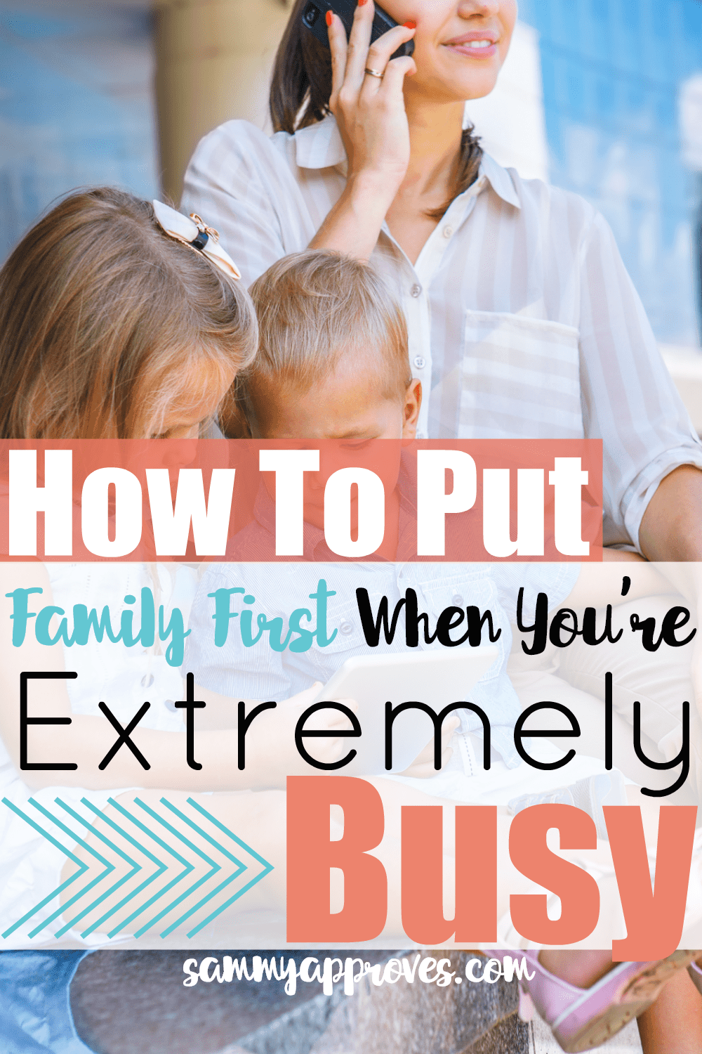 How to Put Family First When You're Extremely Busy