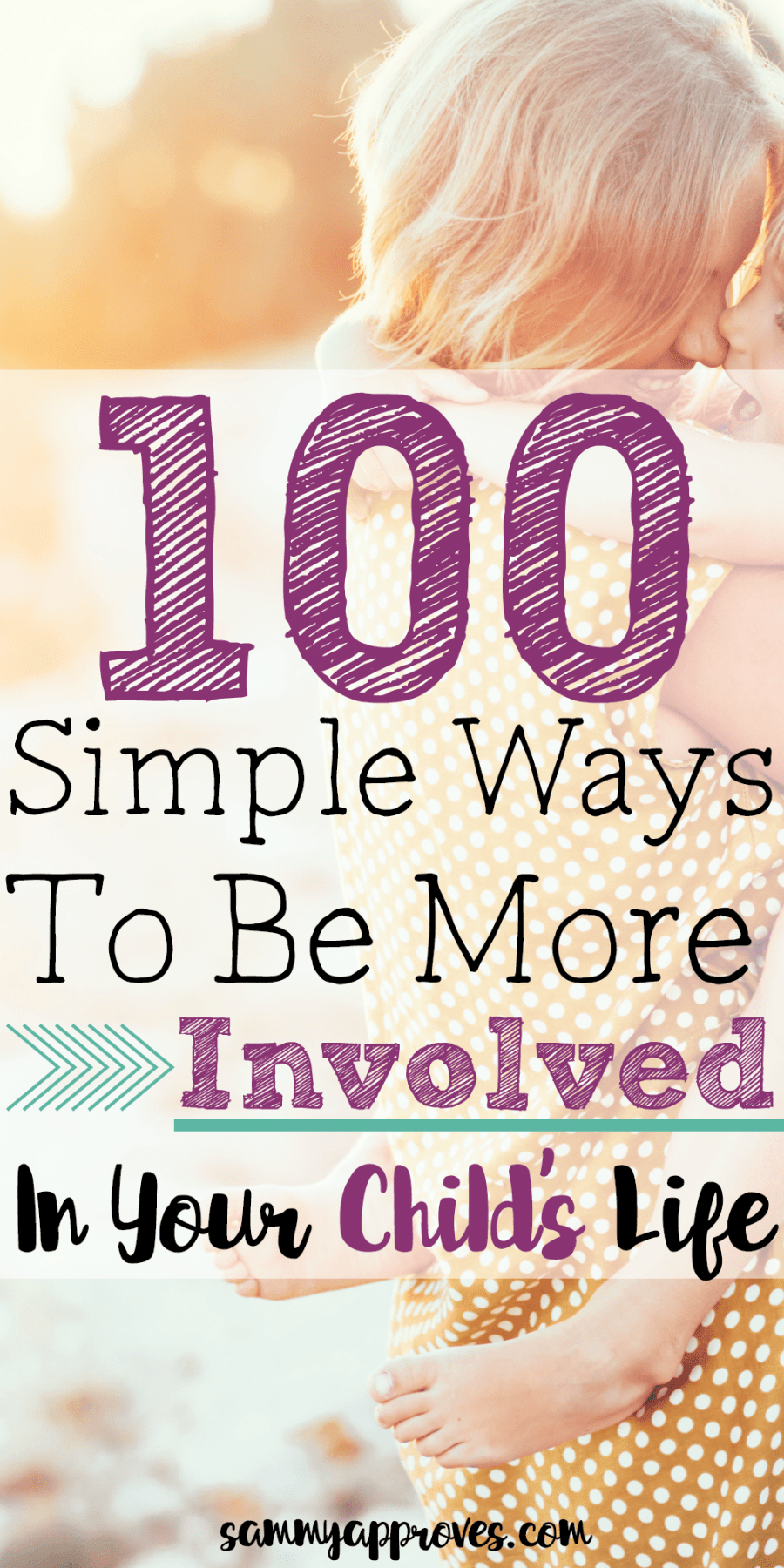 100 Simple Ways to be More Involved in Your Child's Life