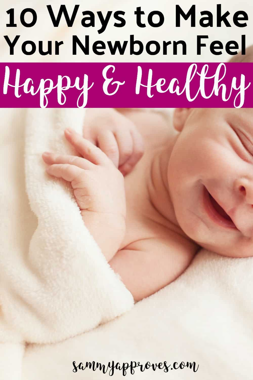 10 Ways to Make Your Newborn Feel Happy and Healthy