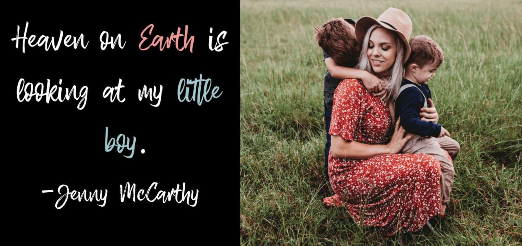 """boy mom quote - """"Heaven on Earth is looking at my little boy."""" Jenny McCarthy"""